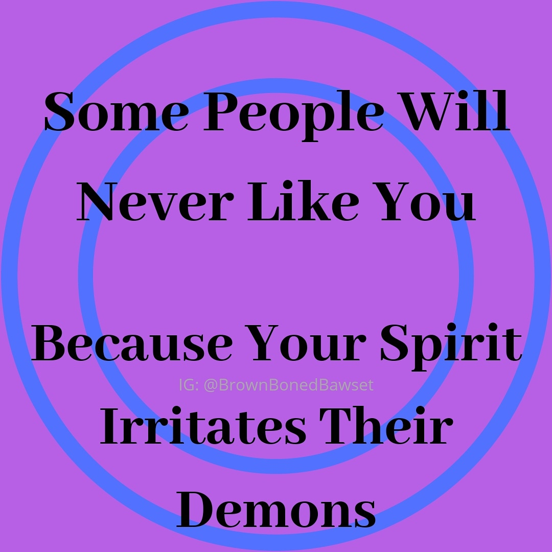 """""""Some People Will Never Like You… Because Your Spirit Irritates Their Demons"""" #WeirdChickChronicles"""